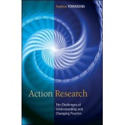 Action Research: The Challenges of Understanding and Changing Practice by Andrew Townsend