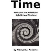 Time (Poetry of an American High School Student) by Maxwell J Asciutto