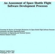 An Assessment of Space Shuttle Flight Software Development Processes by Committee for Review of Oversight Mechanisms for Space Shuttle Flight Software Processes