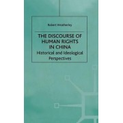 The Discourse of Human Rights in China by Robert Weatherley