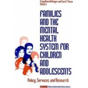 Families and the Mental Health System for Children and Adolescents by Craig Anne Heflinger