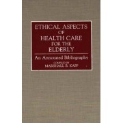 Ethical Aspects of Health Care for the Elderly by Marshall Kapp