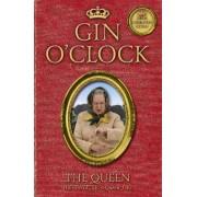 Gin O'clock: Secret Diaries from Elizabeth Windsor, HRH @Queen_uk [of Twitter] by The Queen (of Twitter)