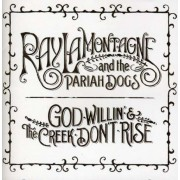 Ray La Montagne And The Pariah Dogs - God Willin' & The Creek Don't Rise (0886977586521) (1 CD)