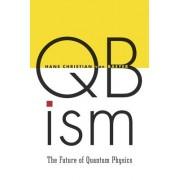 Qbism: The Future of Quantum Physics