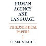 Philosophical Papers: Volume 1, Human Agency and Language by Charles Taylor
