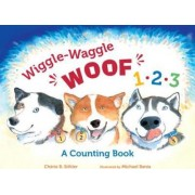 Wiggle-Waggle Woof 1, 2, 3 by Cherie B. Stihler