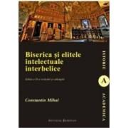 Biserica Si Elitele Intelectuale Interbelice Ed.2 - Constantin Mihai