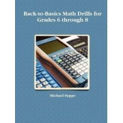 Back-to-Basics Math Drills for Grades 6 Through 8 by Michael Suppe