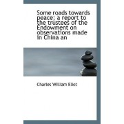 Some Roads Towards Peace; A Report to the Trustees of the Endowment on Observations Made in China an by Charles William Eliot