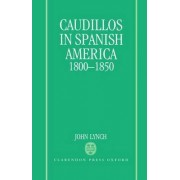 Caudillos in Spanish America, 1800-50 by Professor of English Deidre Shauna Lynch