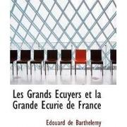 Les Grands a Cuyers Et La Grande Ecurie de France by Edouard De Barthaclemy