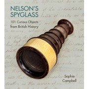 Nelson's Spyglass: 101 Curious Objects from British History