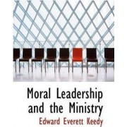 Moral Leadership and the Ministry by Edward Everett Keedy