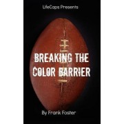 Breaking the Color Barrier by Col Frank Foster