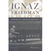 Ignaz Friedman: Romantic Master Pianist