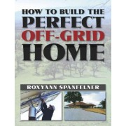 How to Build the Perfect off-Grid Home by Roxyanne Spanfelner