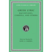 Greek Lyric: Bacchylides, Corinna and Others v. 4 by David A. Campbell