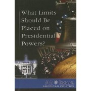 What Limits Should Be Placed on Presidential Powers? by Tamara Roleff