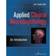 Applied Clinical Neuropsychology by Jan Leslie Holtz
