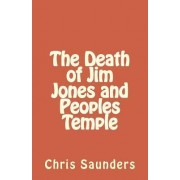 The Death of Jim Jones and Peoples Temple by Chris Saunders