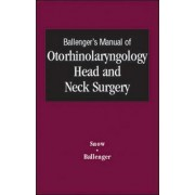 Ballenger's Manual of Otorhinolaryngology Head and Neck Surgery by John Jacob Ballenger