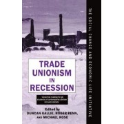 Trade Unionism in Recession by Duncan Gallie