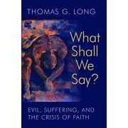 What Shall We Say? by Thomas G. Long