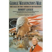 George Washington's War by Robert Leckie
