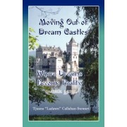 Moving Out of Dream Castles...Where Dreams Become Reality by Sos Graphics & Designs