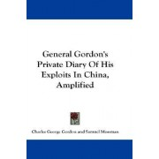 General Gordon's Private Diary of His Exploits in China, Amplified by Charles George Gordon