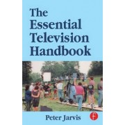 The Essential Television Handbook by Peter Jarvis