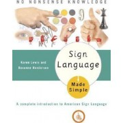 Sign Language Made Simple / Karen B. Lewis and Roxanne Henderson ; Illustrations by Michael Brown and Cassio Lynm ; Produced by the Philip Lief Group, Inc. by Karen B. Lewis