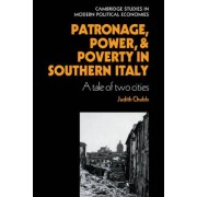Patronage, Power and Poverty in Southern Italy by Judith Chubb
