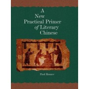 A New Practical Primer of Classical Chinese by Paul F. Rouzer