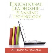 Educational Leadership and Planning for Technology by Anthony G. Picciano