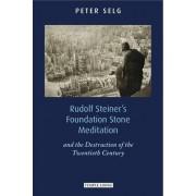 Rudolf Steiner's Foundation Stone Meditation by Peter Selg