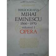 Bibliografia Mihai Eminescu 1866-1970 Vol.1 Opera - Biblioteca Academiei R.s.r.