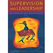 Supervision and Leadership in Tourism and Hospitality by Lynn Van Der Wagen