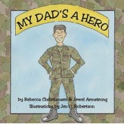 My Dad's A Hero by Rebecca Christiansen