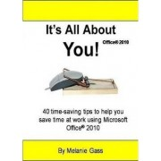 It's All about You! Office 2010 by Melanie Gass