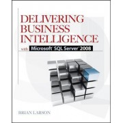 Delivering Business Intelligence with Microsoft SQL Server 2008 2008 by Brian Larson