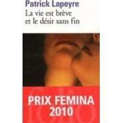 La Vie Est Breve ET Le Desir Sans Fin by Patrick Lapeyre