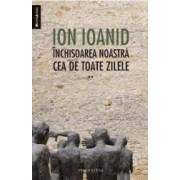 Inchisoarea noastra cea de toate zilele vol. 2 - Ion Ioanid