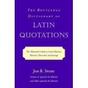 The Routledge Dictionary of Latin Quotations by Jon R. Stone