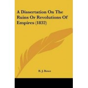 A Dissertation On The Ruins Or Revolutions Of Empires (1832) by R. J. Rowe