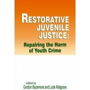 Restorative Juvenile Justice: Repairing the Harm of Youth Crime by Lode Walgrave