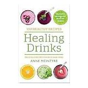 Healing Drinks: Delicious Recipes for Body and Min (100 Healthy Recipes)