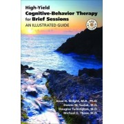 High-Yield Cognitive-Behavior Therapy for Brief Sessions by Jesse H. Wright