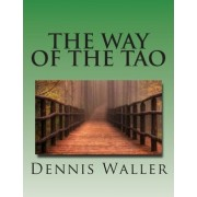 The Way of the Tao, Living an Authentic Life by Dennis M Waller